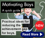 Motivating Boys - A quick guide. Practical ideas for reducing the achievement gap for boys.