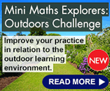 Mini Maths Explorers: Outdoors Challenge - Improve your practice in relation to the outdoor learning environment